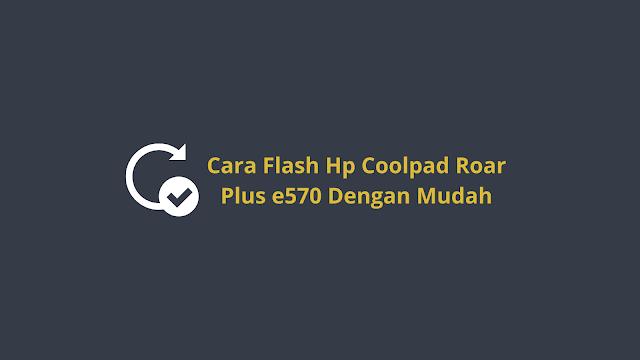 Coolpad Roar Plus e570 Dengan Mudah