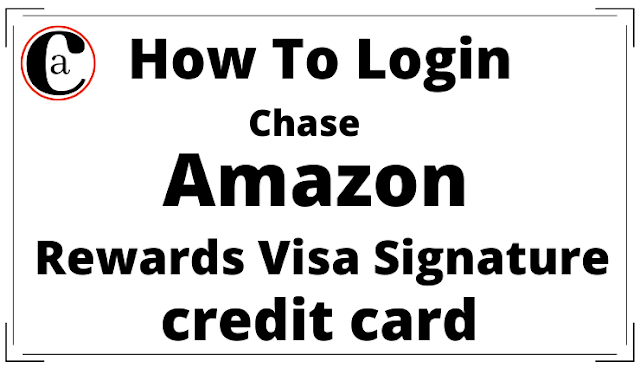 How To Login For Chase Amazon Rewards Visa Signature Credit Card?