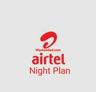 How to Get 1.2GB for N125 with Airtel Night Plan Bundle