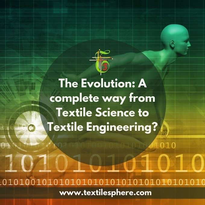 The Evolution: A complete way from Textile Science to Textile Engineering?
