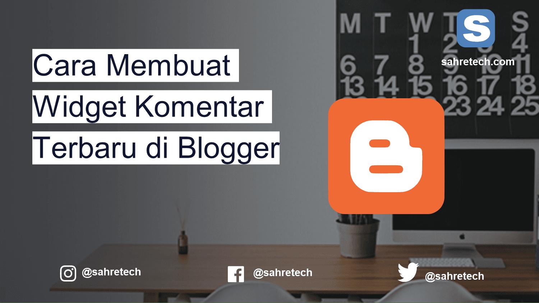 Cara Membuat Widget Komentar Terbaru di Blogger