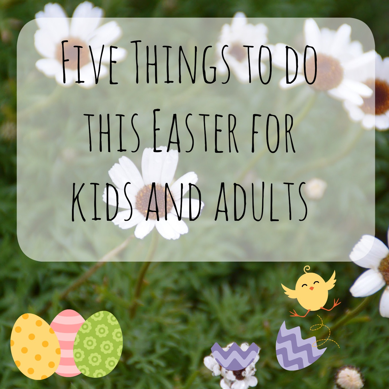 , Five Things to do this Easter For Kids and Grown Ups