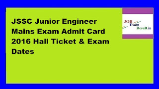 JSSC Junior Engineer Mains Exam Admit Card 2016 Hall Ticket & Exam Dates