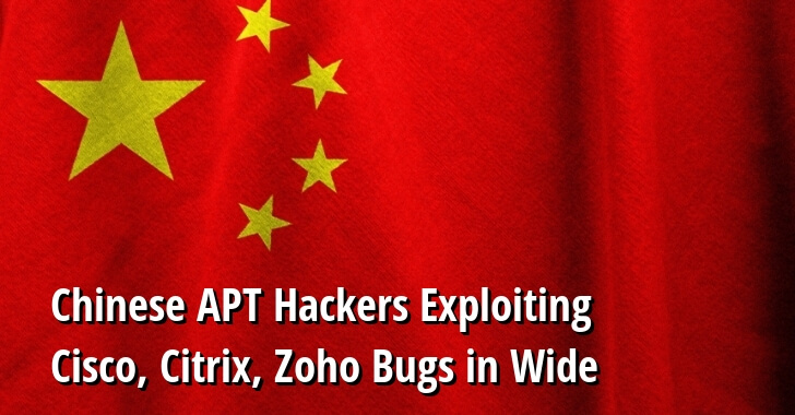 Chinese APT Hackers Launching Mass Cyber Attack Using Cisco, Citrix, Zoho Exploits to Hack Gov & Private Networks