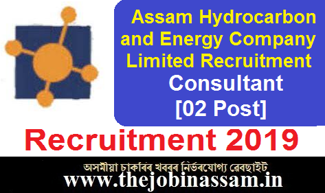 Assam Hydrocarbon and Energy Company Limited Recruitment 2019