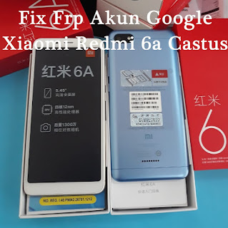 Fix Frp Akun Google Xiaomi Redmi 6a Castus
