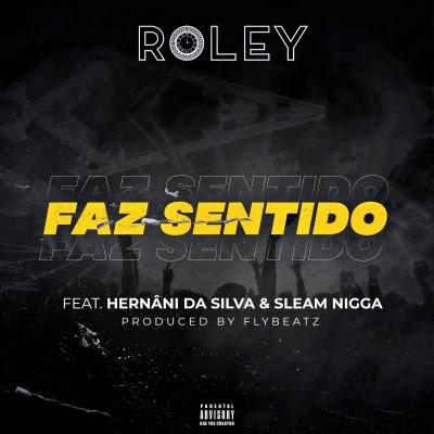 Roley – Faz Sentido (feat. Hernani da Silva & Sleam Nigga)