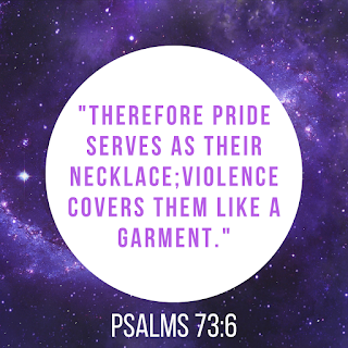 """quote of Psalms 73:6; """"Therefore pride serves as their necklace; violence covers them like a garment."""""""