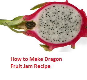 How to Make Dragon Fruit Jam Recipe