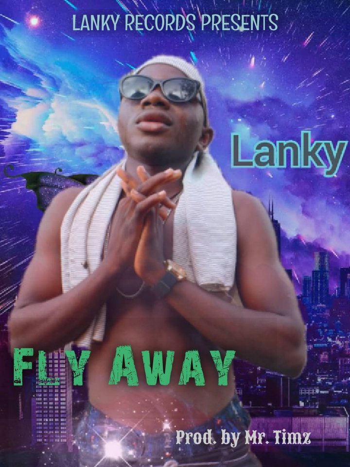 [Music] Lanky - Fly Away ( prod. by Mr. Timz) #hypebenue
