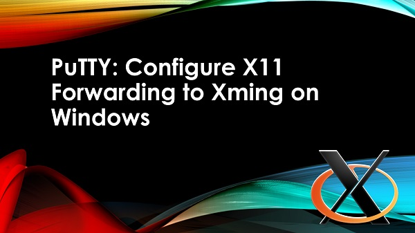 Configure-X11-Forwarding-PuTTY-to-Xming-on-Windows