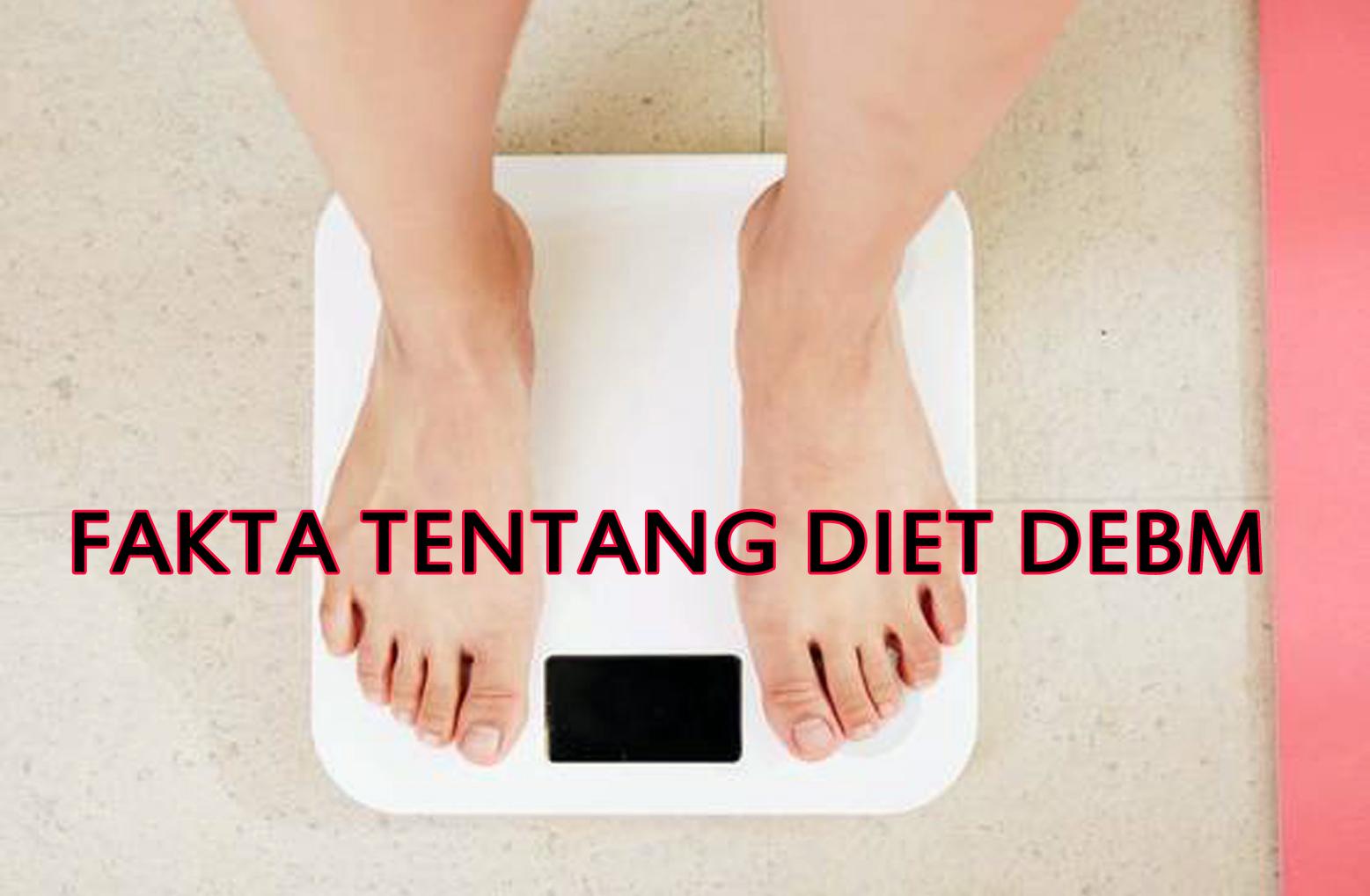 Fakta Tentang Diet DEBM