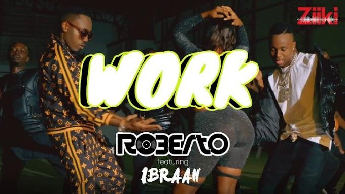 VIDEO | Roberto ft Ibraah – Work| Download New song
