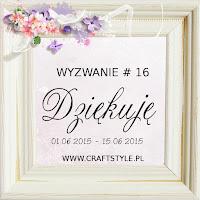 http://craftstylepl.blogspot.com/2015/06/wyzwanie-16-dziekuje-i-zmiany-w.html