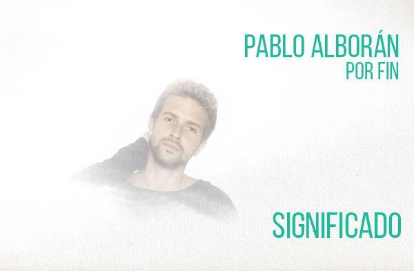 Por Fin significado de la canción Pablo Alborán.