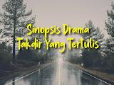 Sinopsis Drama Takdir Yang Tertulis Karya Shahrulezad Mohameddin