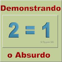 Quadro chamativo da demonstração de que dois é igual a um através de passagens algébricas.