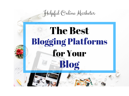 The Best Blogging Platforms for Your Blog