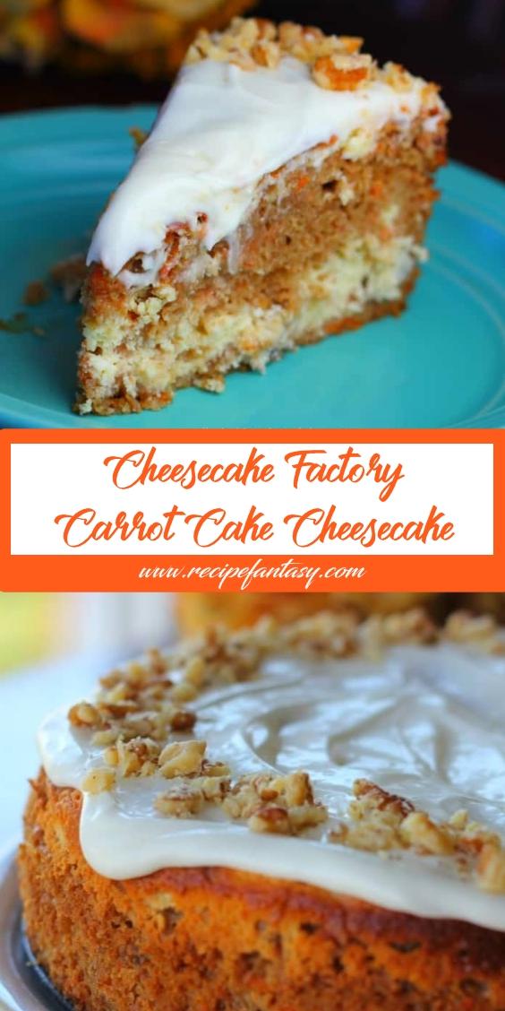 Cheesecake Factory Carrot Cake Cheesecake Recipe Fantasy