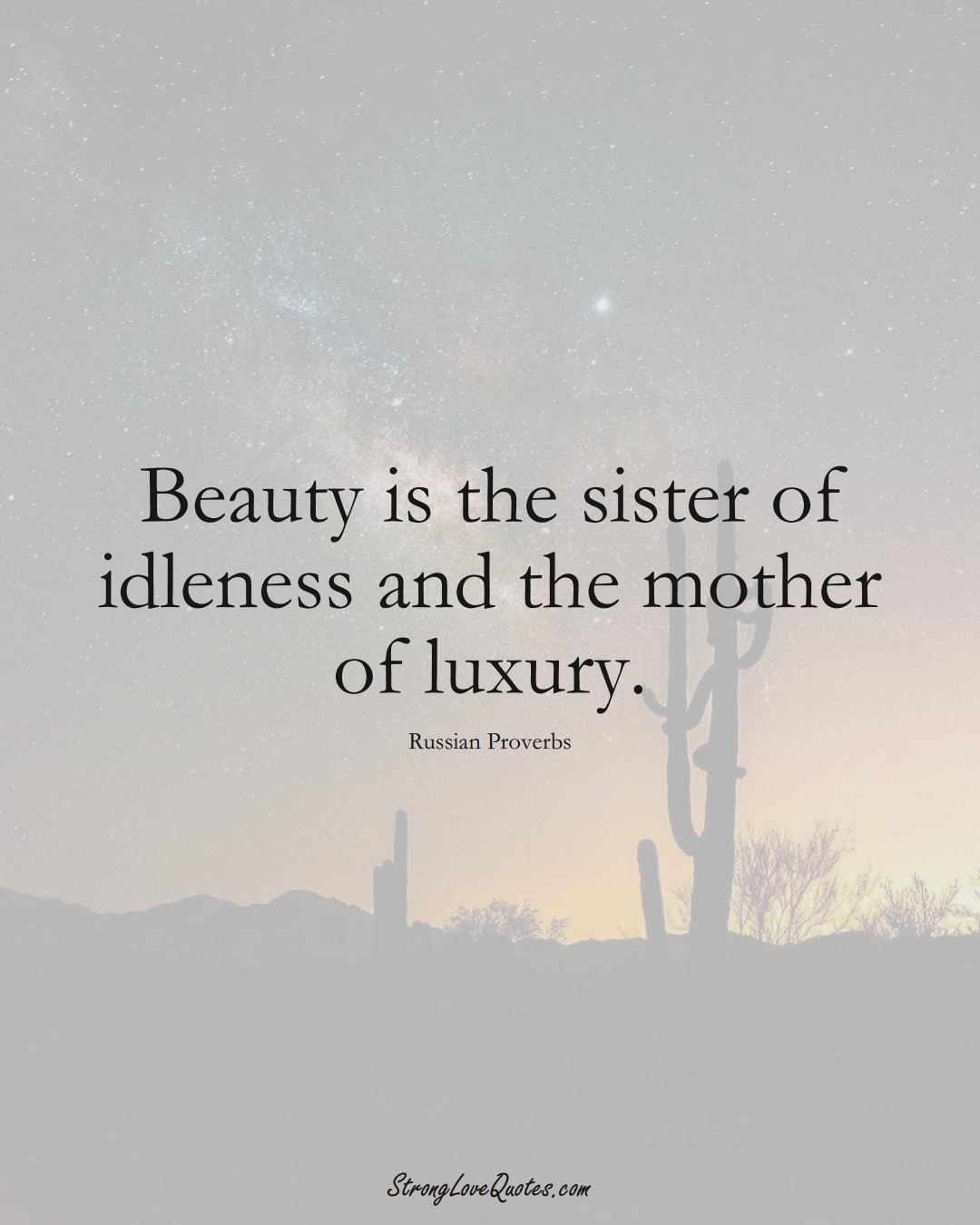 Beauty is the sister of idleness and the mother of luxury. (Russian Sayings);  #AsianSayings