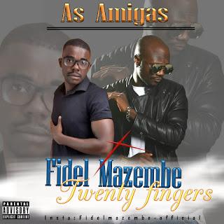 Fidel Mazembe Feat. Twenty Fingers - As Amigas (Prod. Melber Track) ( 2019 ) [DOWNLOAD]