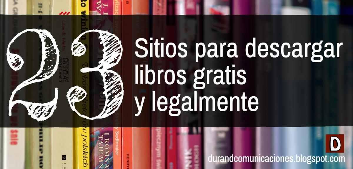 DURAND Comunicaciones: 23 Sitios Para Descargar Libros Gratis Y Legalmente @tataya.com.mx