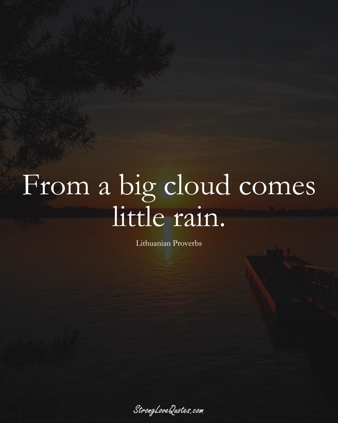 From a big cloud comes little rain. (Lithuanian Sayings);  #AsianSayings