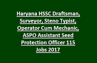 Haryana HSSC Draftsman, Surveyor, Steno Typist, Operator Cum Mechanic, ASPO Assistant Seed Protection Officer 115 Jobs 2017