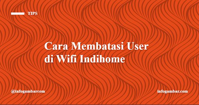 Cara Membatasi User/Pengguna di Wifi Indihome