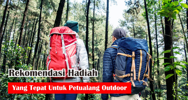 Rekomendasi Hadiah Yang Tepat Untuk Petualang Outdoor