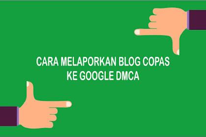 Cara Melaporkan Blog Copy Paste ke Google DMCA 100% Diterima