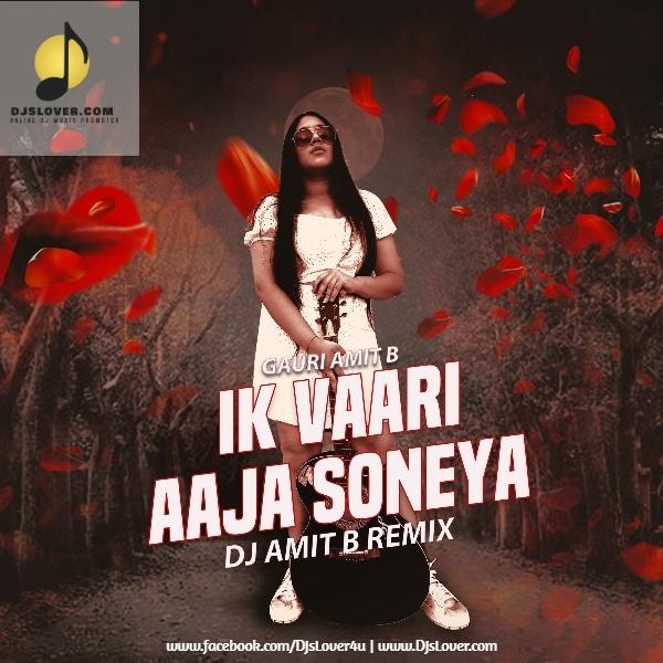 Ik Vaari Aaja Soneya Remix DJ Amit B Ft. Gauri Amit B