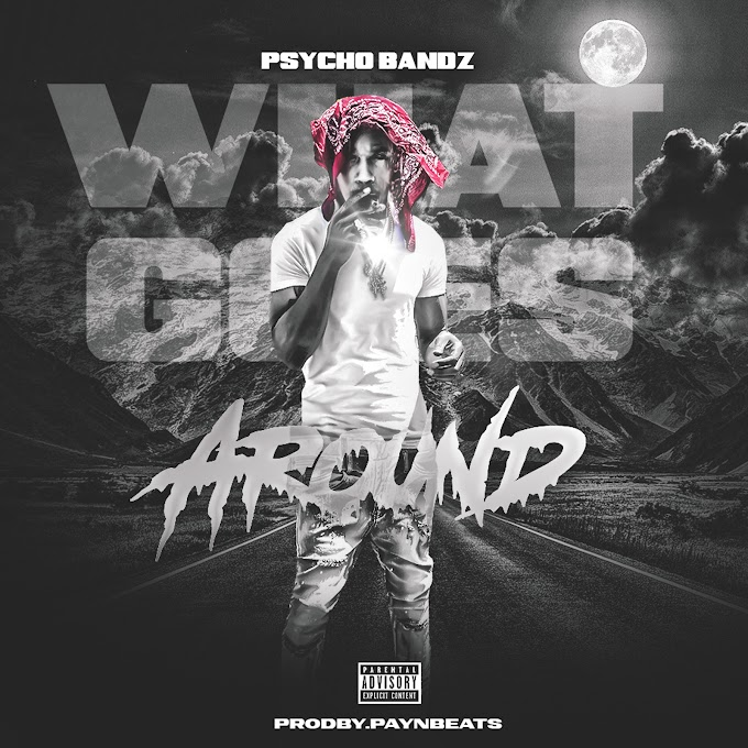 """An Emerging Talent Enters the Realm of Hip Hop - Psycho Bandz Releases Another Fiery Song """"What Goes Around"""""""