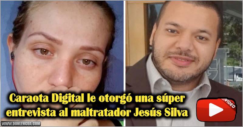 Caraota Digital le otorgó una súper entrevista al maltratador Jesús Silva