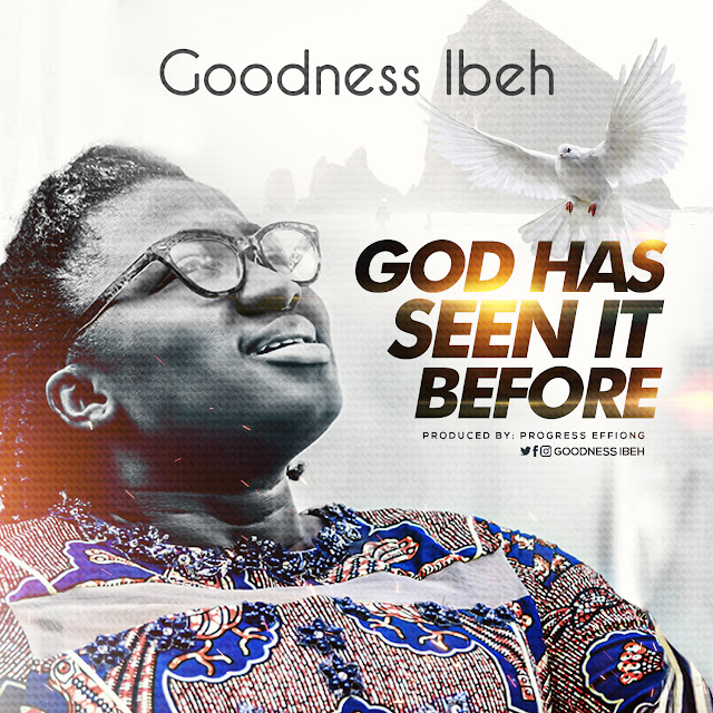 Audio: Goodness Ibeh – God Has Seen It Before