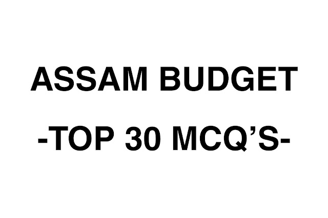 ASSAM BUDGET GK,ASSAM GK FOR APSC,ASSAM GK QUIZ,BUDGET RELATED QUESTIONS AND ANSWERS PDF