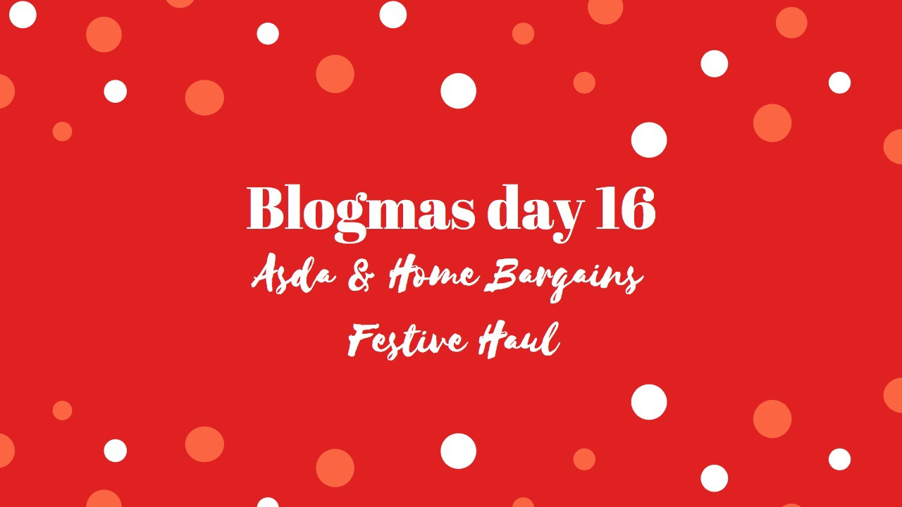 Asda  Home Bargains Festive Haul  BLOGMAS DAY 16  Jess Cantoni