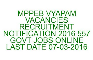 MPPEB VYAPAM VACANCIES RECRUITMENT NOTIFICATION 2016 557 GOVT JOBS ONLINE LAST DATE 07-03-2016