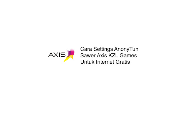 Cara Settings AnonyTun Sawer Axis KZL Games Untuk Internet Gratis
