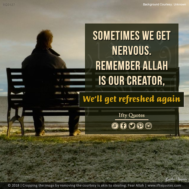 Ifty Quotes | 127 | Sometimes we get nervous. remember Allah is your Creator, you will get refreshed again | Iftikhar Islam