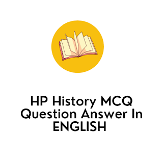 HP History MCQ Question Answer In ENGLISH