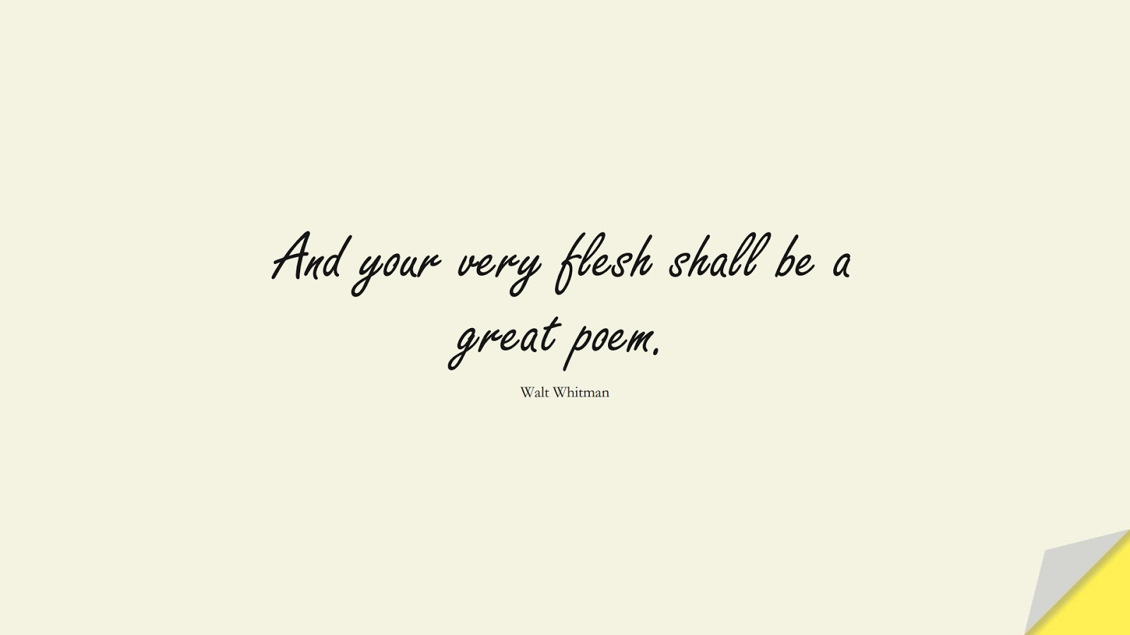 And your very flesh shall be a great poem. (Walt Whitman);  #InspirationalQuotes