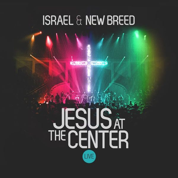 Israel & New Breed – Jesus At the Center 2013
