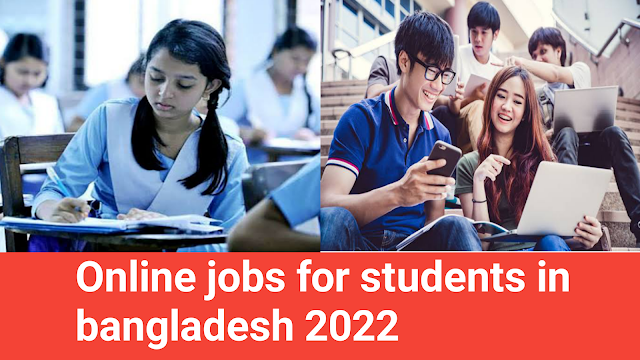 Online jobs for students in bangladesh 2022