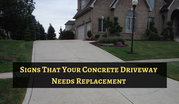 6 Signs that Your Concrete Driveway Needs Replacement