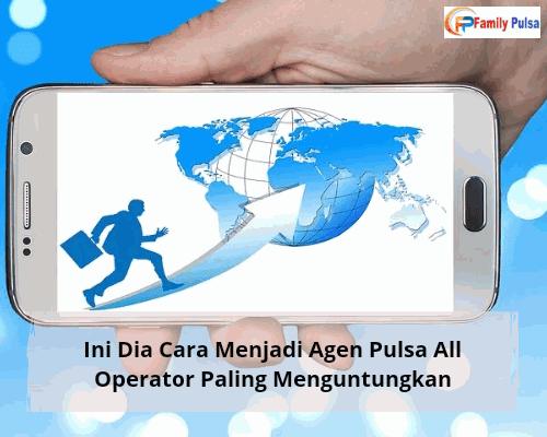 Cara Menjadi Agen Pulsa All Operator Paling Menguntungkan