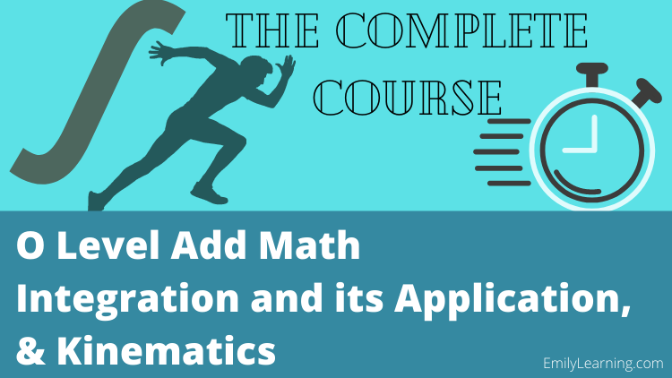 online course on integration and application of integration and kinematics tested in O level additional Mathematics (A Math or Add Math)
