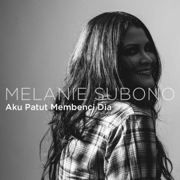 Lirik Lagu Melanie Subono - Aku Patut Membenci Dia