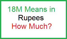 18M Means in Rupees How Much?