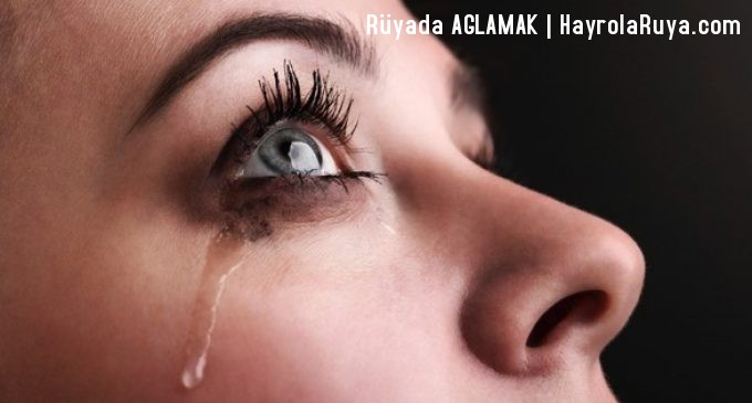 Rüyada Ağlamak Nedir? Rüyada Ağlamak Ne Anlama Gelir? Rüyada Ağlamak Ne Demek? Rüyada Ağlamak Neye Yorumlanır? Rüyada Ağlamak Neye İşarettir?